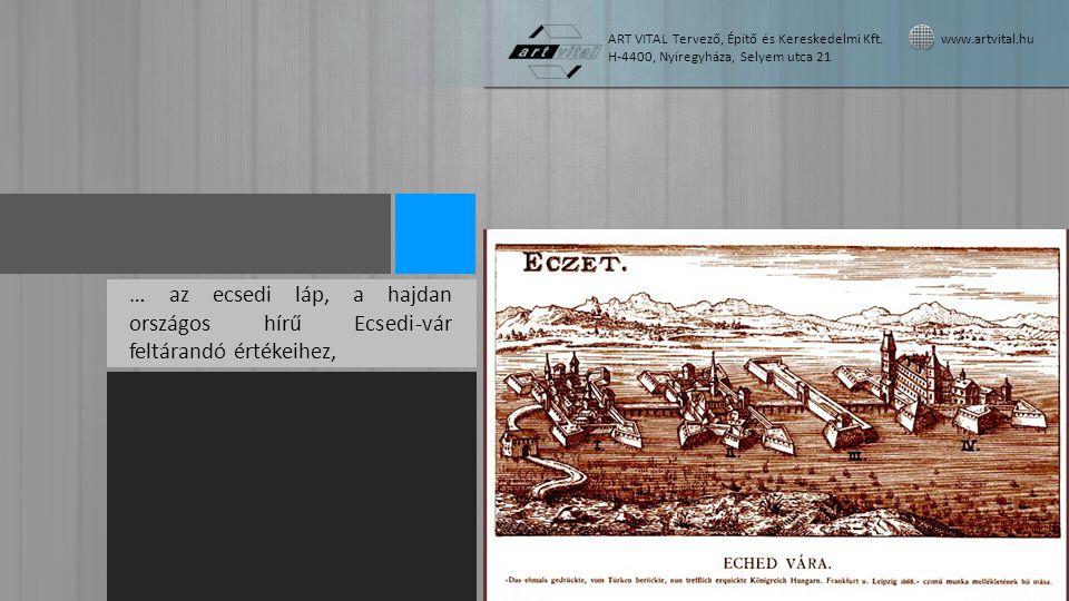 … az ecsedi láp, a hajdan országos hírű Ecsedi-vár feltárandó értékeihez, ART VITAL Tervező, Építő és Kereskedelmi Kft. www.artvital.hu H-4400, Nyíreg