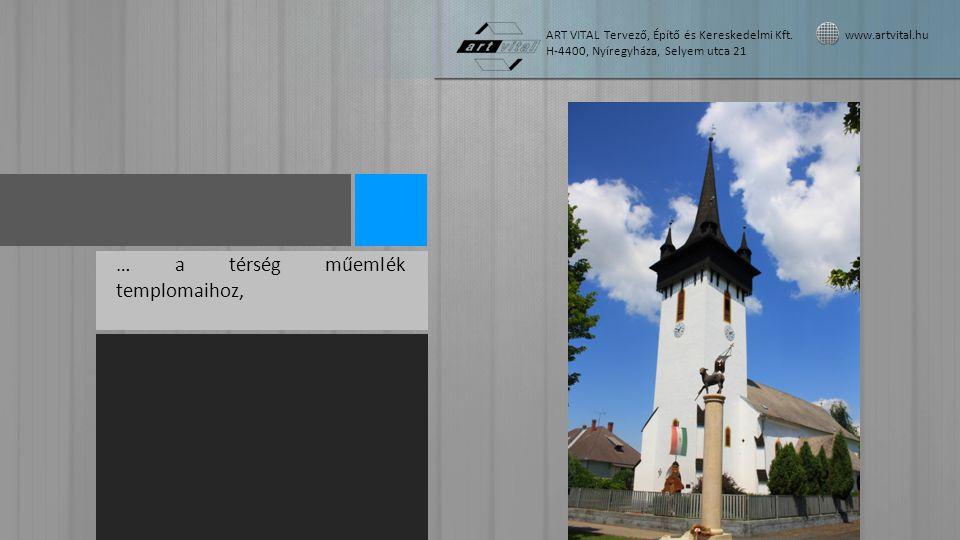 … a térség műemlék templomaihoz, ART VITAL Tervező, Építő és Kereskedelmi Kft. www.artvital.hu H-4400, Nyíregyháza, Selyem utca 21