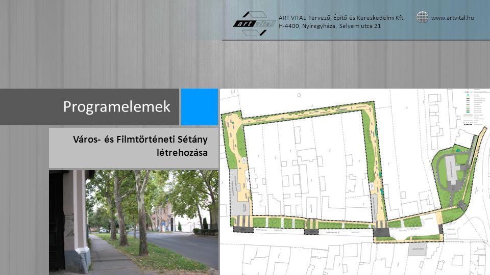 Programelemek Város- és Filmtörténeti Sétány létrehozása ART VITAL Tervező, Építő és Kereskedelmi Kft. www.artvital.hu H-4400, Nyíregyháza, Selyem utc