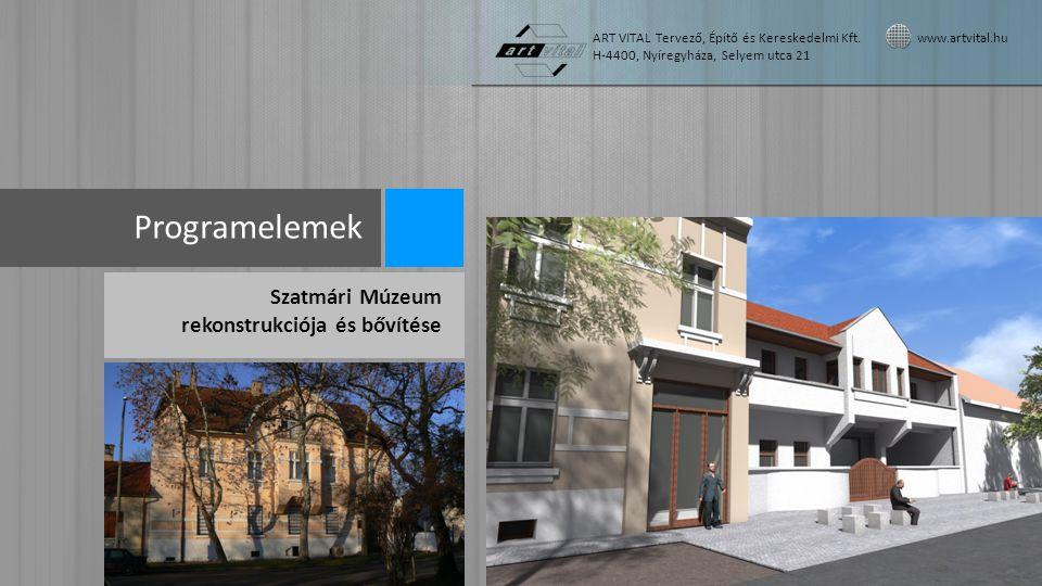 Programelemek Szatmári Múzeum rekonstrukciója és bővítése ART VITAL Tervező, Építő és Kereskedelmi Kft. www.artvital.hu H-4400, Nyíregyháza, Selyem ut