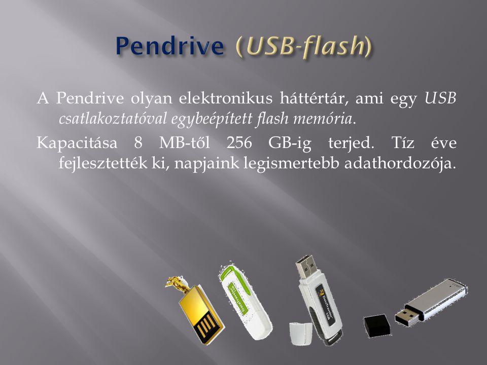 A Pendrive olyan elektronikus háttértár, ami egy USB csatlakoztatóval egybeépített flash memória.