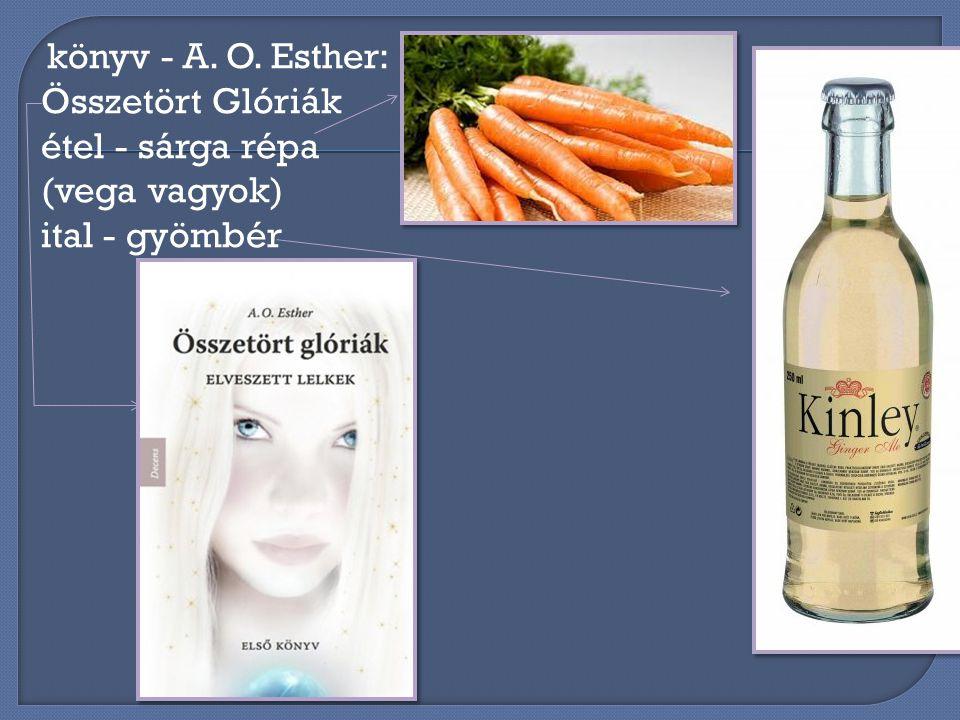 könyv - A. O. Esther: Összetört Glóriák étel - sárga répa (vega vagyok) ital - gyömbér