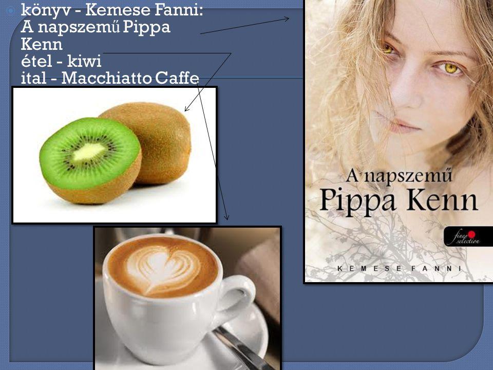 kkönyv - Kemese Fanni: A napszem ű Pippa Kenn étel - kiwi ital - Macchiatto Caffe