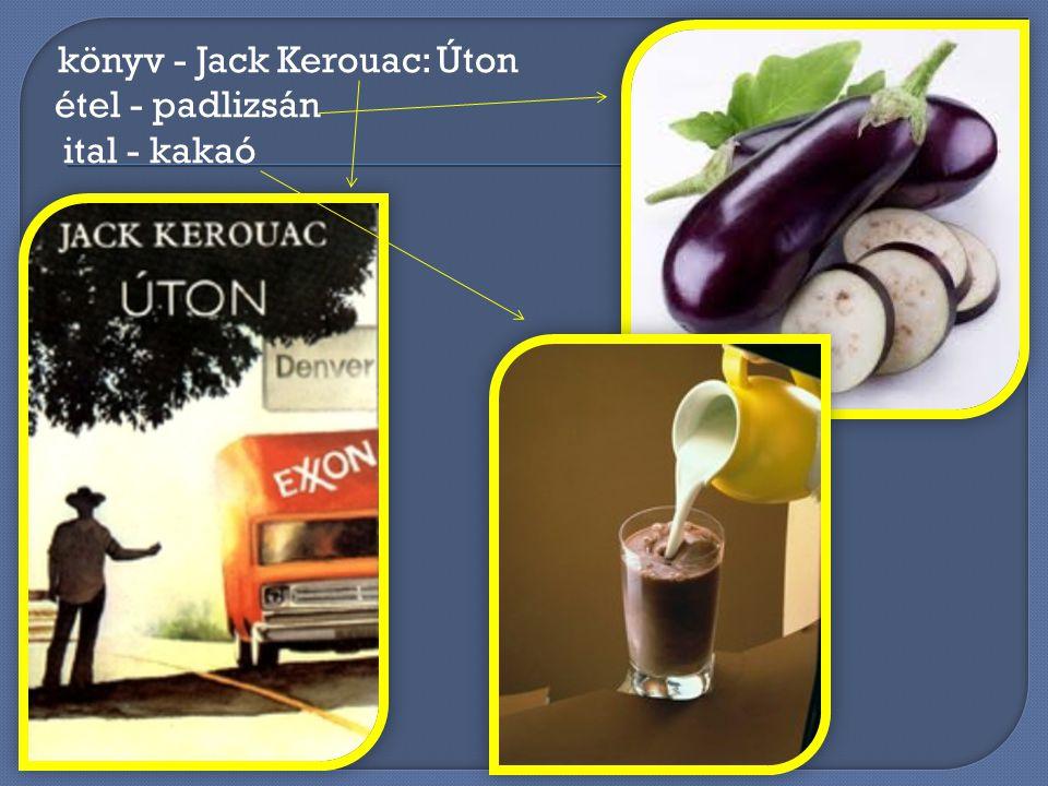 könyv - Jack Kerouac: Úton étel - padlizsán ital - kakaó