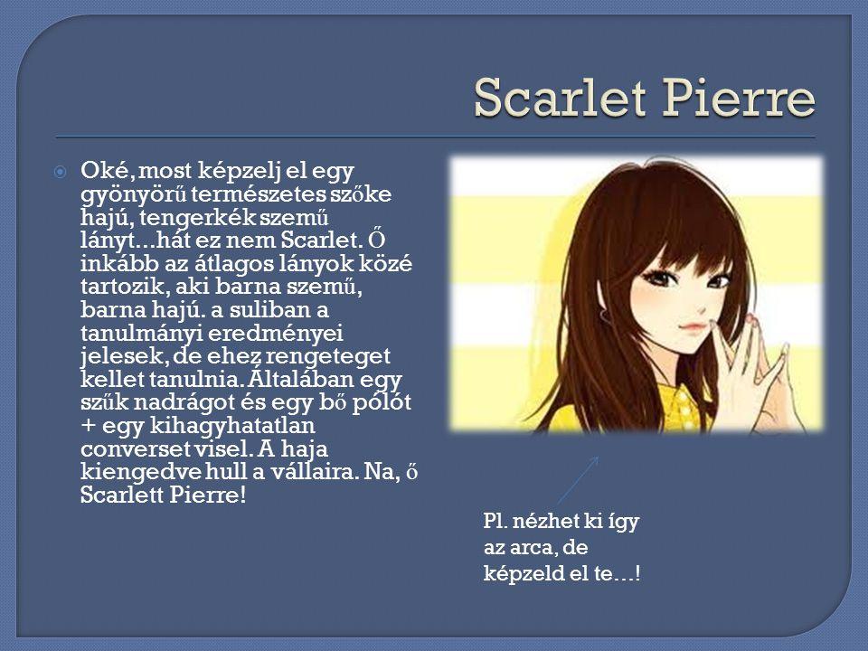 OOké, most képzelj el egy gyönyör ű természetes sz ő ke hajú, tengerkék szem ű lányt...hát ez nem Scarlet.
