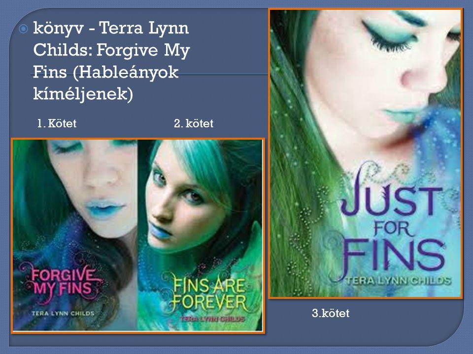 kkönyv - Terra Lynn Childs: Forgive My Fins (Hableányok kíméljenek) 1. Kötet 2. kötet 3.kötet