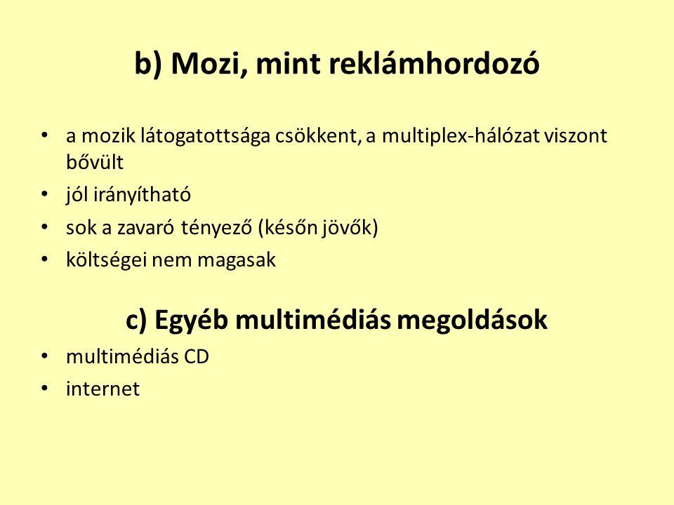 b) Mozi, mint reklámhordozó • a mozik látogatottsága csökkent, a multiplex-hálózat viszont bővült • jól irányítható • sok a zavaró tényező (későn jövő