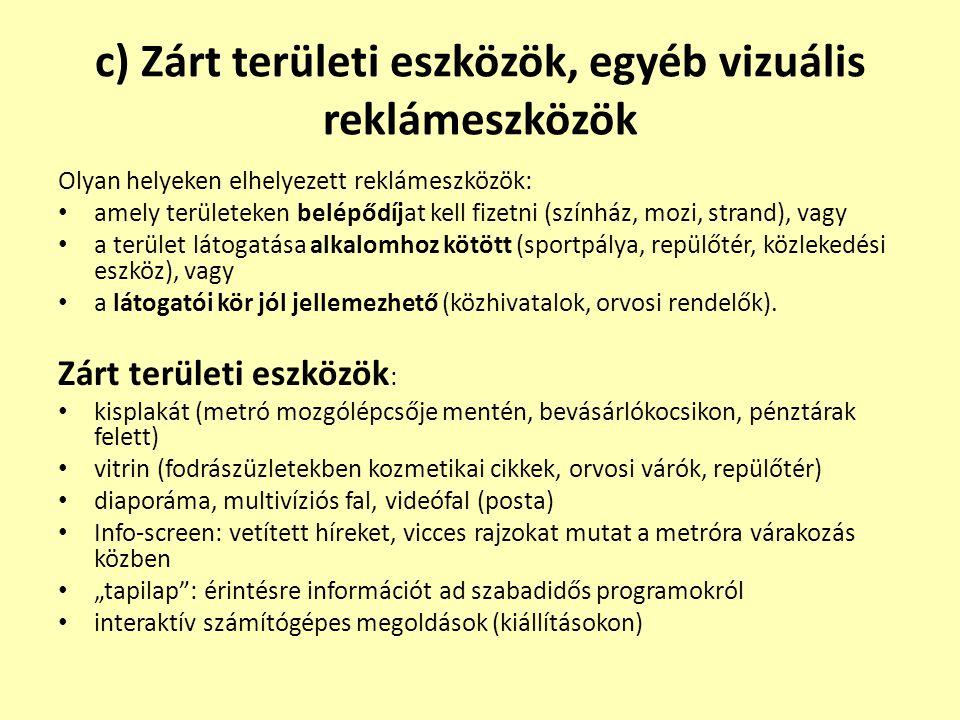 c) Zárt területi eszközök, egyéb vizuális reklámeszközök Olyan helyeken elhelyezett reklámeszközök: • amely területeken belépődíjat kell fizetni (szín