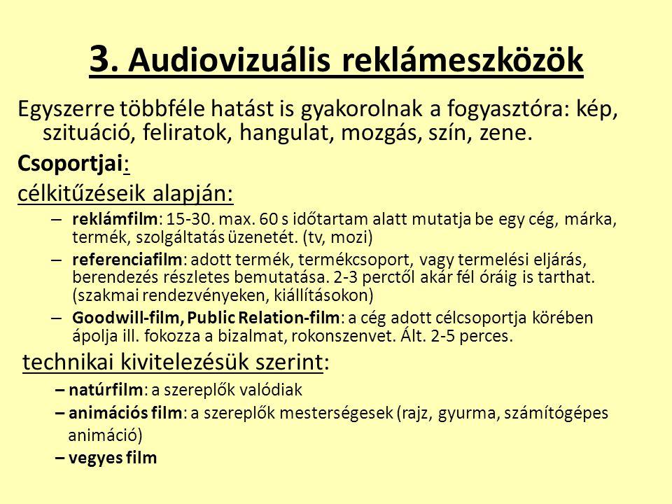 3. Audiovizuális reklámeszközök Egyszerre többféle hatást is gyakorolnak a fogyasztóra: kép, szituáció, feliratok, hangulat, mozgás, szín, zene. Csopo