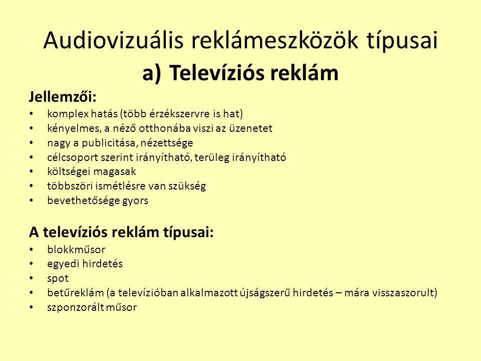 Audiovizuális reklámeszközök típusai a)Televíziós reklám Jellemzői: • komplex hatás (több érzékszervre is hat) • kényelmes, a néző otthonába viszi az