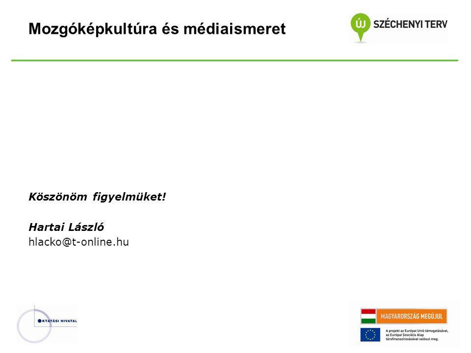 Mozgóképkultúra és médiaismeret Köszönöm figyelmüket! Hartai László hlacko@t-online.hu