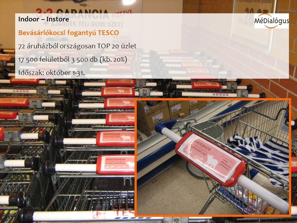 Indoor – Instore Bevásárlókocsi fogantyú TESCO 72 áruházból országosan TOP 20 üzlet 17 500 felületből 3 500 db (kb.