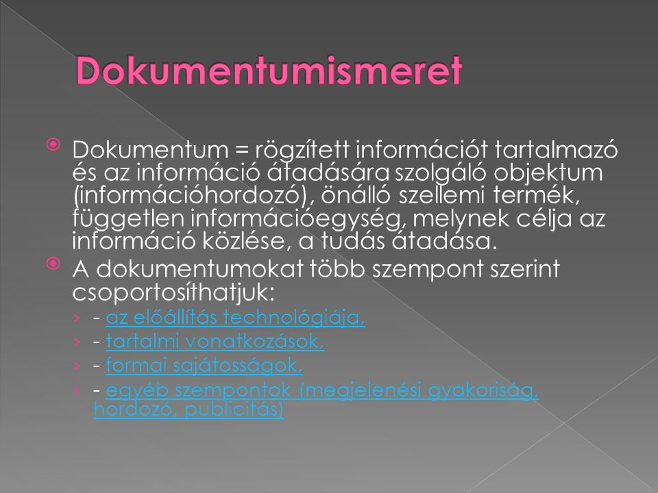 Dokumentum = rögzített információt tartalmazó és az információ átadására szolgáló objektum (információhordozó), önálló szellemi termék, független inf