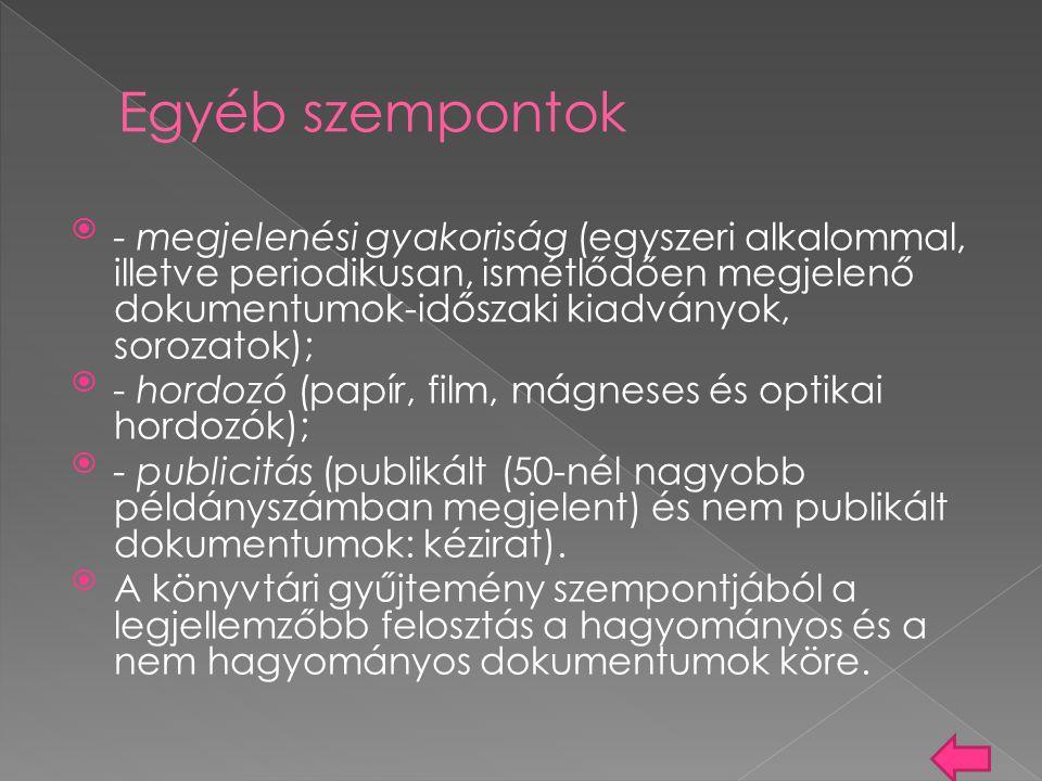 - megjelenési gyakoriság (egyszeri alkalommal, illetve periodikusan, ismétlődően megjelenő dokumentumok-időszaki kiadványok, sorozatok); - hordozó (