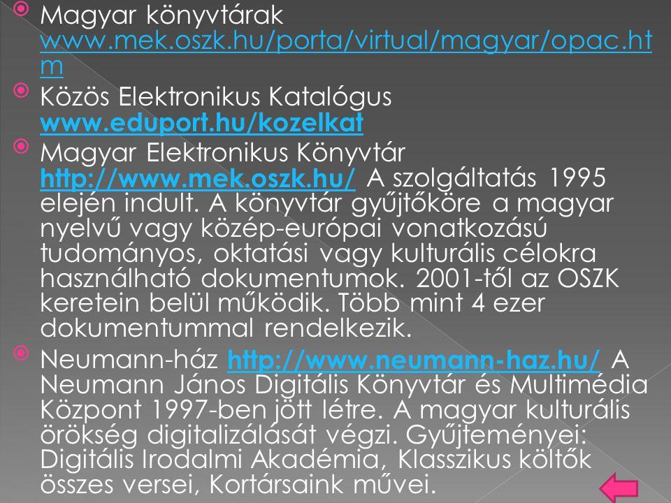 Magyar könyvtárak www.mek.oszk.hu/porta/virtual/magyar/opac.ht m www.mek.oszk.hu/porta/virtual/magyar/opac.ht m Közös Elektronikus Katalógus www.edu