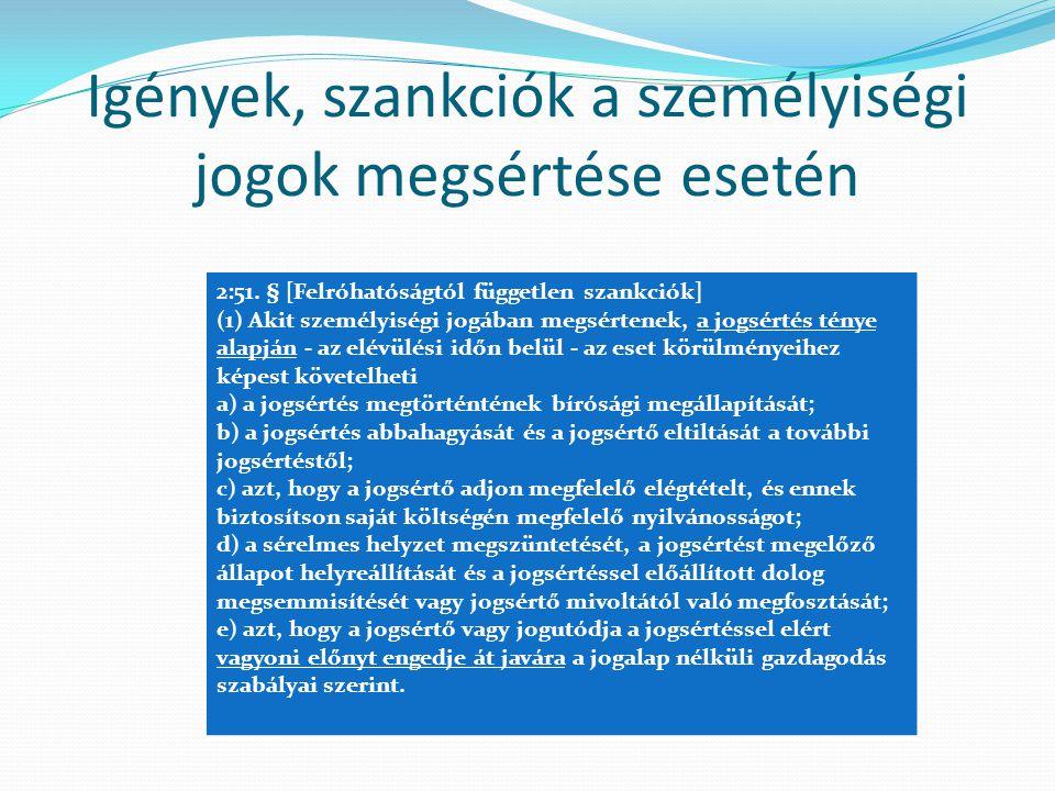 Igények, szankciók a személyiségi jogok megsértése esetén 2:51. § [Felróhatóságtól független szankciók] (1) Akit személyiségi jogában megsértenek, a j