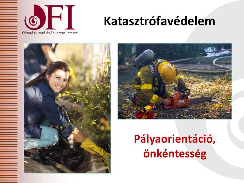 Oktatáskutató és Fejlesztő Intézet Katasztrófavédelem Pályaorientáció, önkéntesség