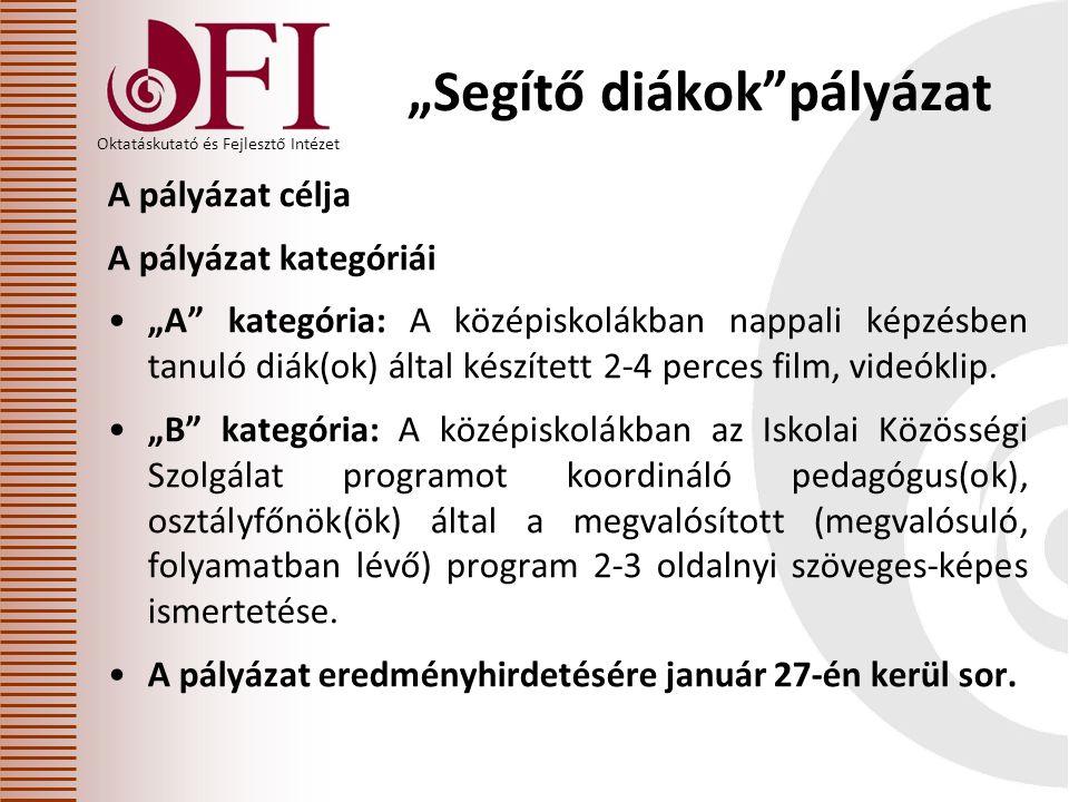 """Oktatáskutató és Fejlesztő Intézet """"Segítő diákok pályázat A pályázat célja A pályázat kategóriái •""""A kategória: A középiskolákban nappali képzésben tanuló diák(ok) által készített 2-4 perces film, videóklip."""