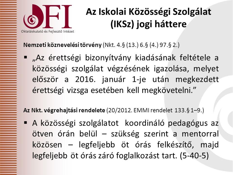 Oktatáskutató és Fejlesztő Intézet Az Iskolai Közösségi Szolgálat (IKSz) jogi háttere Nemzeti köznevelési törvény (Nkt.