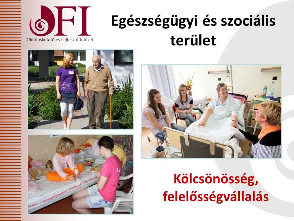 Oktatáskutató és Fejlesztő Intézet Kölcsönösség, felelősségvállalás Egészségügyi és szociális terület