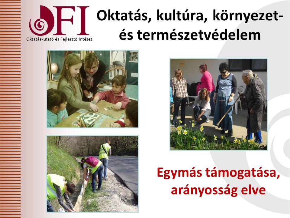 Oktatáskutató és Fejlesztő Intézet Oktatás, kultúra, környezet- és természetvédelem Egymás támogatása, arányosság elve