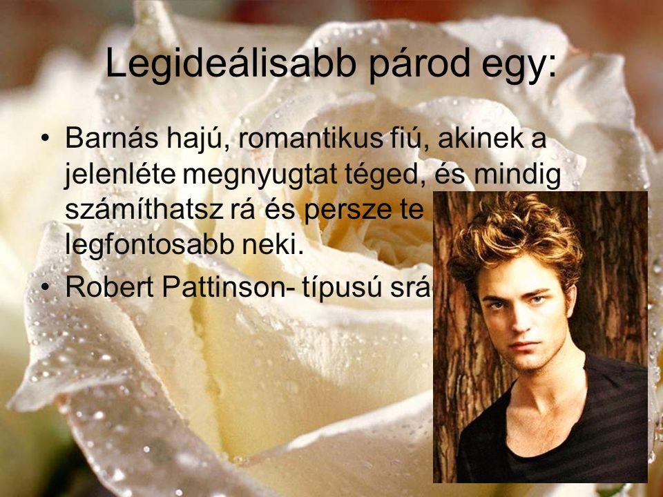 Legideálisabb párod egy: •Barnás hajú, romantikus fiú, akinek a jelenléte megnyugtat téged, és mindig számíthatsz rá és persze te vagy a legfontosabb