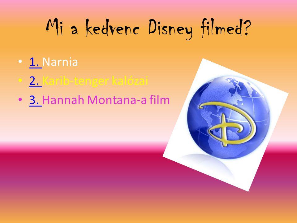Mi a kedvenc Disney filmed? • 1. Narnia 1. • 2. Karib-tenger kalózai 2. • 3. Hannah Montana-a film 3.
