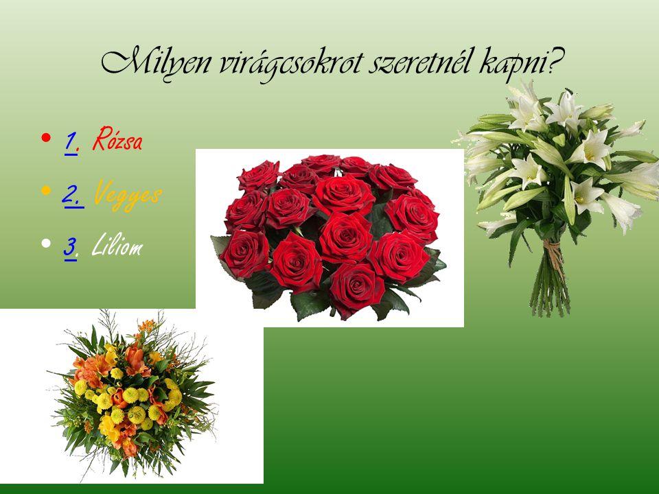 Milyen virágcsokrot szeretnél kapni? • 1. Rózsa 1 • 2. Vegyes 2. • 3. Liliom 3