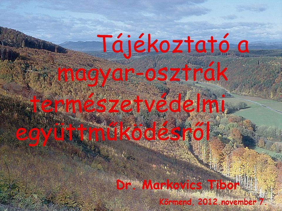 Tájékoztató a magyar-osztrák Dr. Markovics Tibor Körmend, 2012.november 7. természetvédelmi együttműködésről