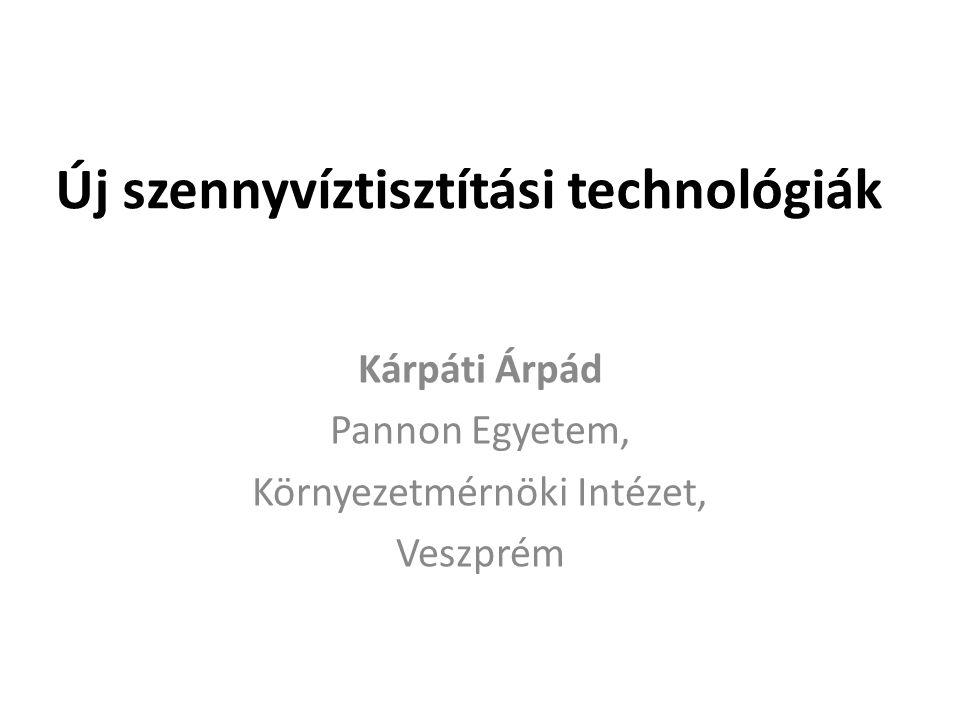 Új szennyvíztisztítási technológiák Kárpáti Árpád Pannon Egyetem, Környezetmérnöki Intézet, Veszprém