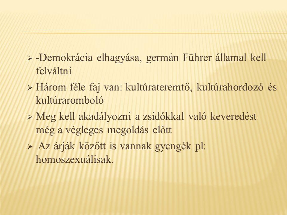  -Demokrácia elhagyása, germán Führer államal kell felváltni  Három féle faj van: kultúrateremtő, kultúrahordozó és kultúraromboló  Meg kell akadályozni a zsidókkal való keveredést még a végleges megoldás előtt  Az árják között is vannak gyengék pl: homoszexuálisak.