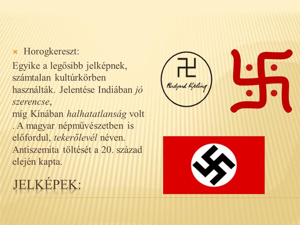  Horogkereszt: Egyike a legősibb jelképnek, számtalan kultúrkörben használták.