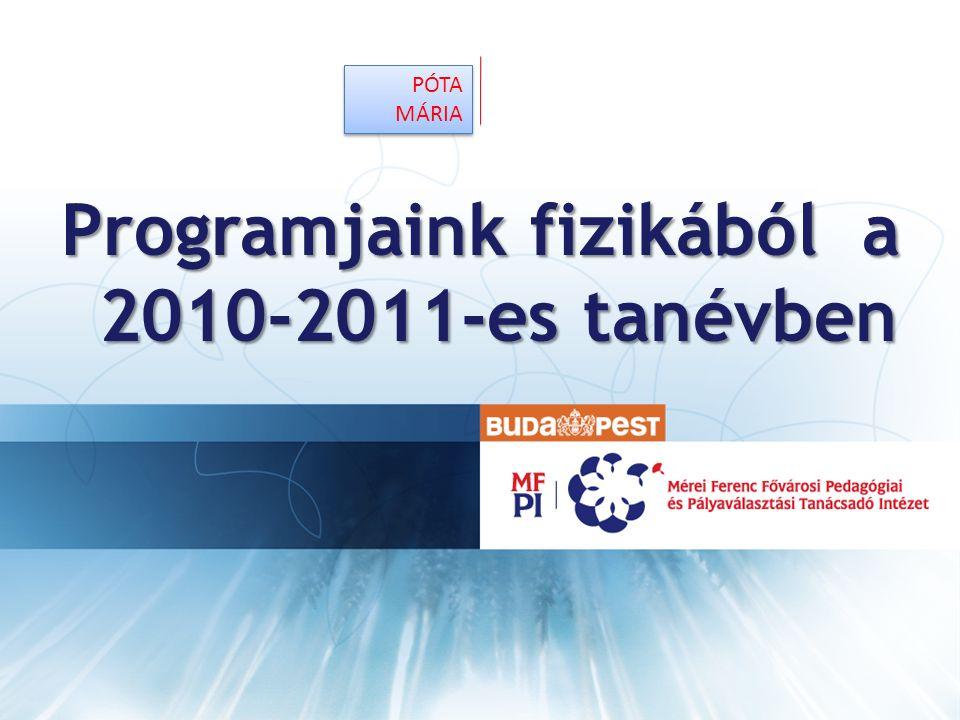 VEZETÉKNÉV KERESZTNÉV PÓTA MÁRIA Programjaink fizikából a 2010-2011-es tanévben