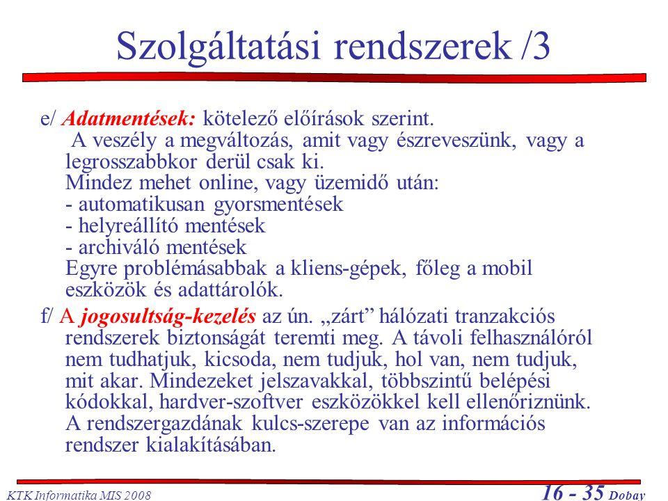 KTK Informatika MIS 2008 16 - 35 Dobay e/ Adatmentések: kötelező előírások szerint. A veszély a megváltozás, amit vagy észreveszünk, vagy a legrosszab