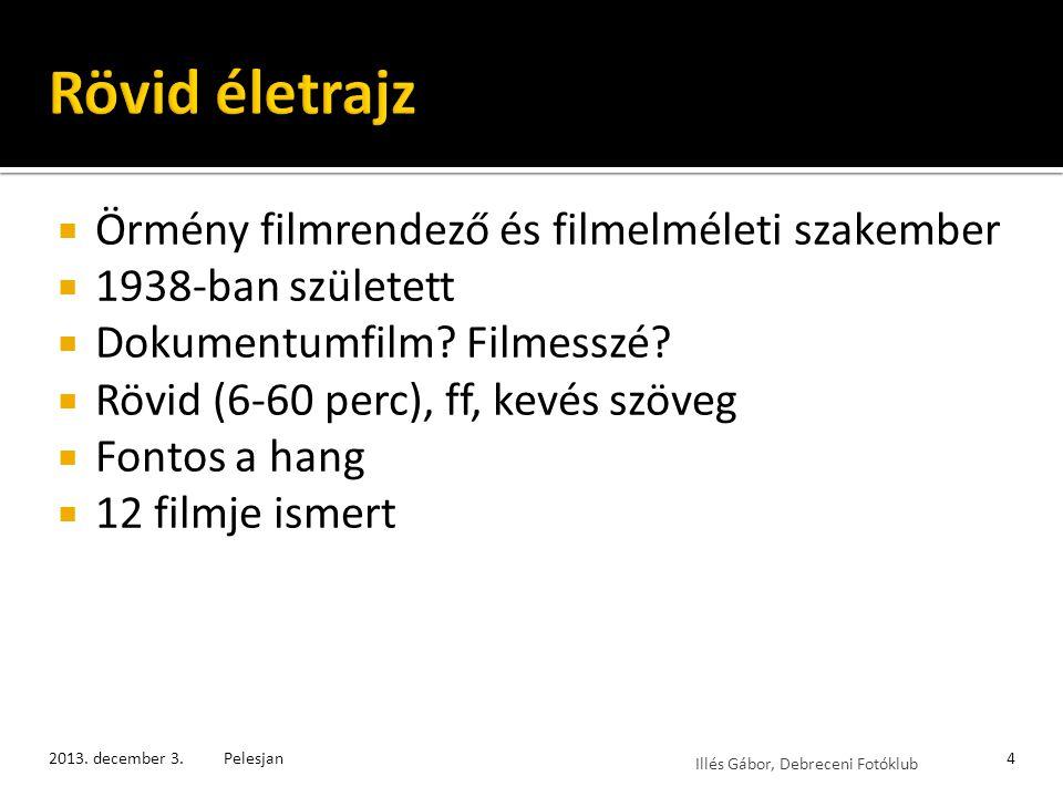 Illés Gábor, Debreceni Fotóklub  Az Évszakok Pelesjan leghíresebb filmje.