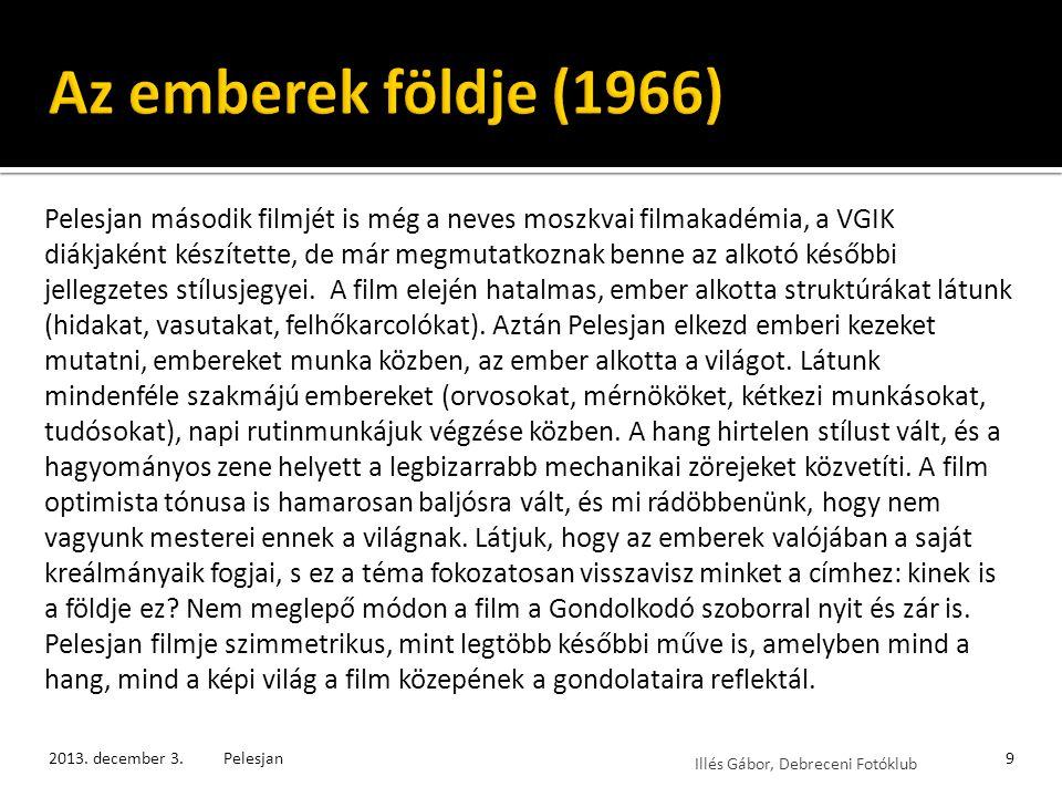 Illés Gábor, Debreceni Fotóklub Bár Pelesjan stílusa már Az emberek földjében is érettnek mutatkozik, a hivatalos filmográfiája mégis A kezdettel kezdődik.