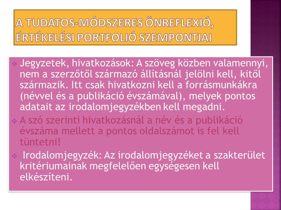  Jegyzetek, hivatkozások: A szöveg közben valamennyi, nem a szerzőtől származó állításnál jelölni kell, kitől származik. Itt csak hivatkozni kell a f