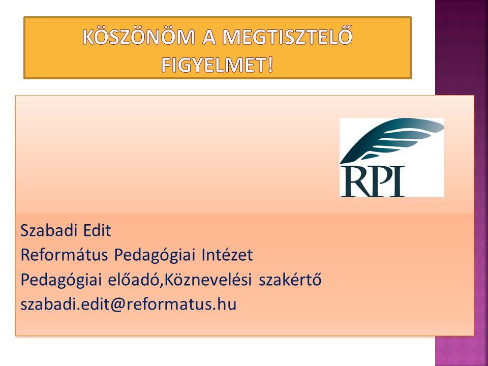 Szabadi Edit Református Pedagógiai Intézet Pedagógiai előadó,Köznevelési szakértő szabadi.edit@reformatus.hu Szabadi Edit Református Pedagógiai Intéze