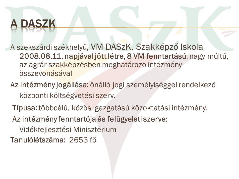 A szekszárdi székhelyű, VM DASzK, Szakképző Iskola 2008.08.11. napjával jött létre, 8 VM fenntartású, nagy múltú, az agrár-szakképzésben meghatározó i