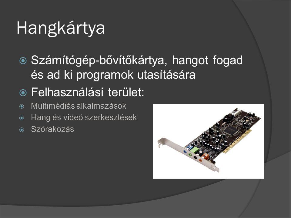 Hangkártya  Számítógép-bővítőkártya, hangot fogad és ad ki programok utasítására  Felhasználási terület:  Multimédiás alkalmazások  Hang és videó