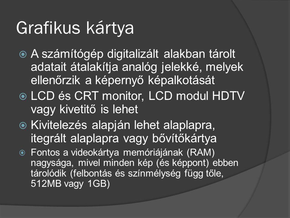 Grafikus kártya  A számítógép digitalizált alakban tárolt adatait átalakítja analóg jelekké, melyek ellenőrzik a képernyő képalkotását  LCD és CRT m