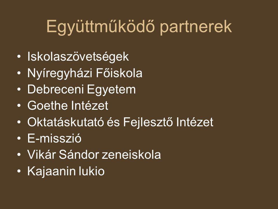 Együttműködő partnerek •Iskolaszövetségek •Nyíregyházi Főiskola •Debreceni Egyetem •Goethe Intézet •Oktatáskutató és Fejlesztő Intézet •E-misszió •Vik