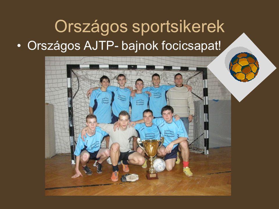 Országos sportsikerek •Országos AJTP- bajnok focicsapat!