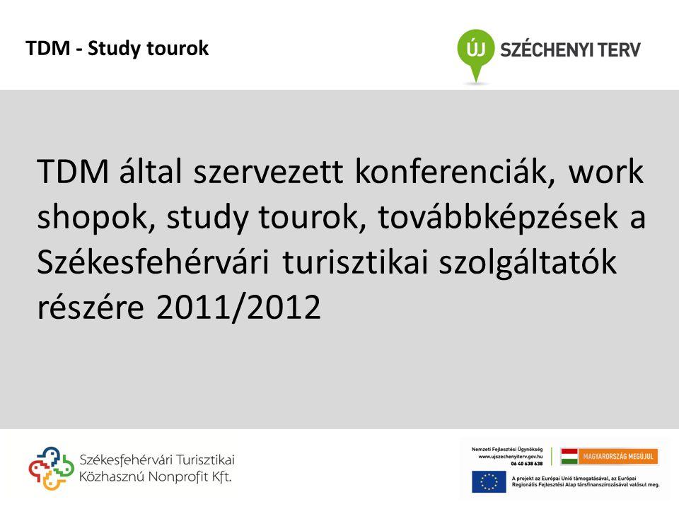 TDM által szervezett konferenciák, work shopok, study tourok, továbbképzések a Székesfehérvári turisztikai szolgáltatók részére 2011/2012 TDM - Study tourok
