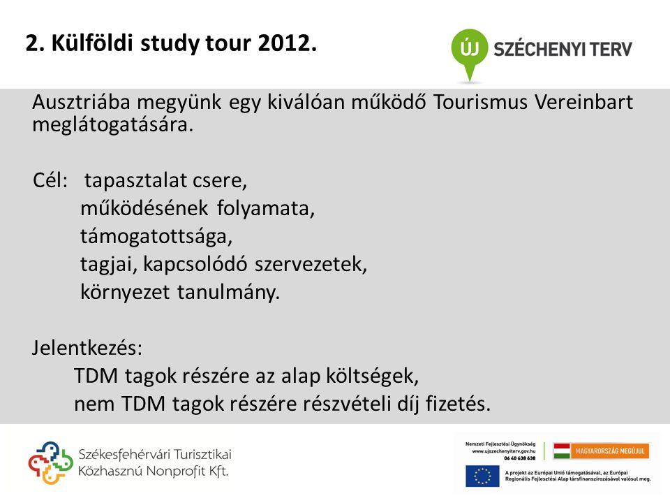Ausztriába megyünk egy kiválóan működő Tourismus Vereinbart meglátogatására. Cél: tapasztalat csere, működésének folyamata, támogatottsága, tagjai, ka