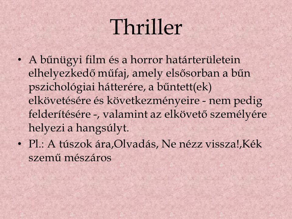 Thriller • A bűnügyi film és a horror határterületein elhelyezkedő műfaj, amely elsősorban a bűn pszichológiai hátterére, a bűntett(ek) elkövetésére é