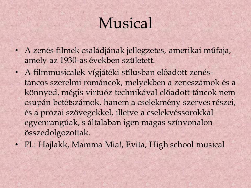 Musical • A zenés filmek családjának jellegzetes, amerikai műfaja, amely az 1930-as években született. • A filmmusicalek vígjátéki stílusban előadott
