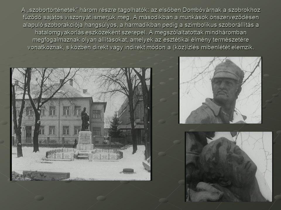 """A """"szobortörténetek"""" három részre tagolhatók: az elsőben Dombóvárnak a szobrokhoz fűződő sajátos viszonyát ismerjük meg. A másodikban a munkások önsze"""