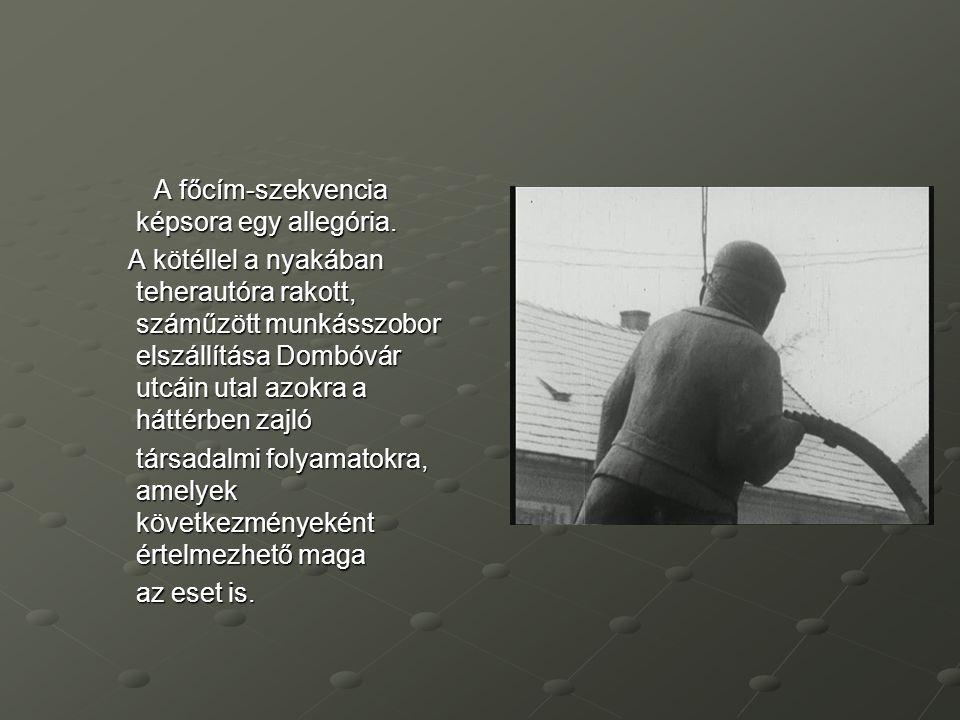 A főcím-szekvencia képsora egy allegória. A kötéllel a nyakában teherautóra rakott, száműzött munkásszobor elszállítása Dombóvár utcáin utal azokra a