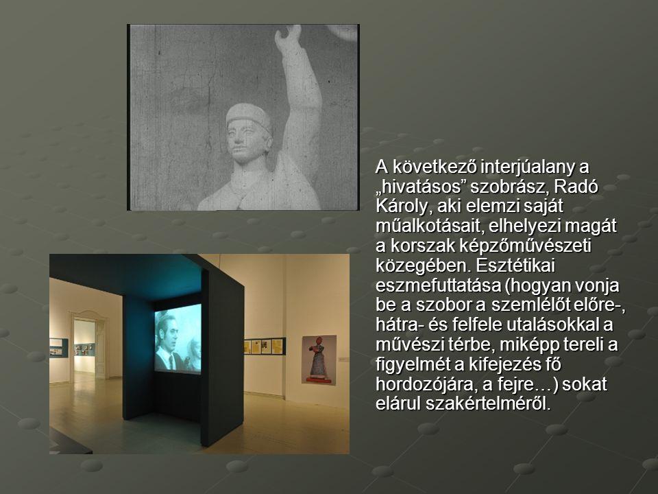 """A következő interjúalany a """"hivatásos"""" szobrász, Radó Károly, aki elemzi saját műalkotásait, elhelyezi magát a korszak képzőművészeti közegében. Eszté"""